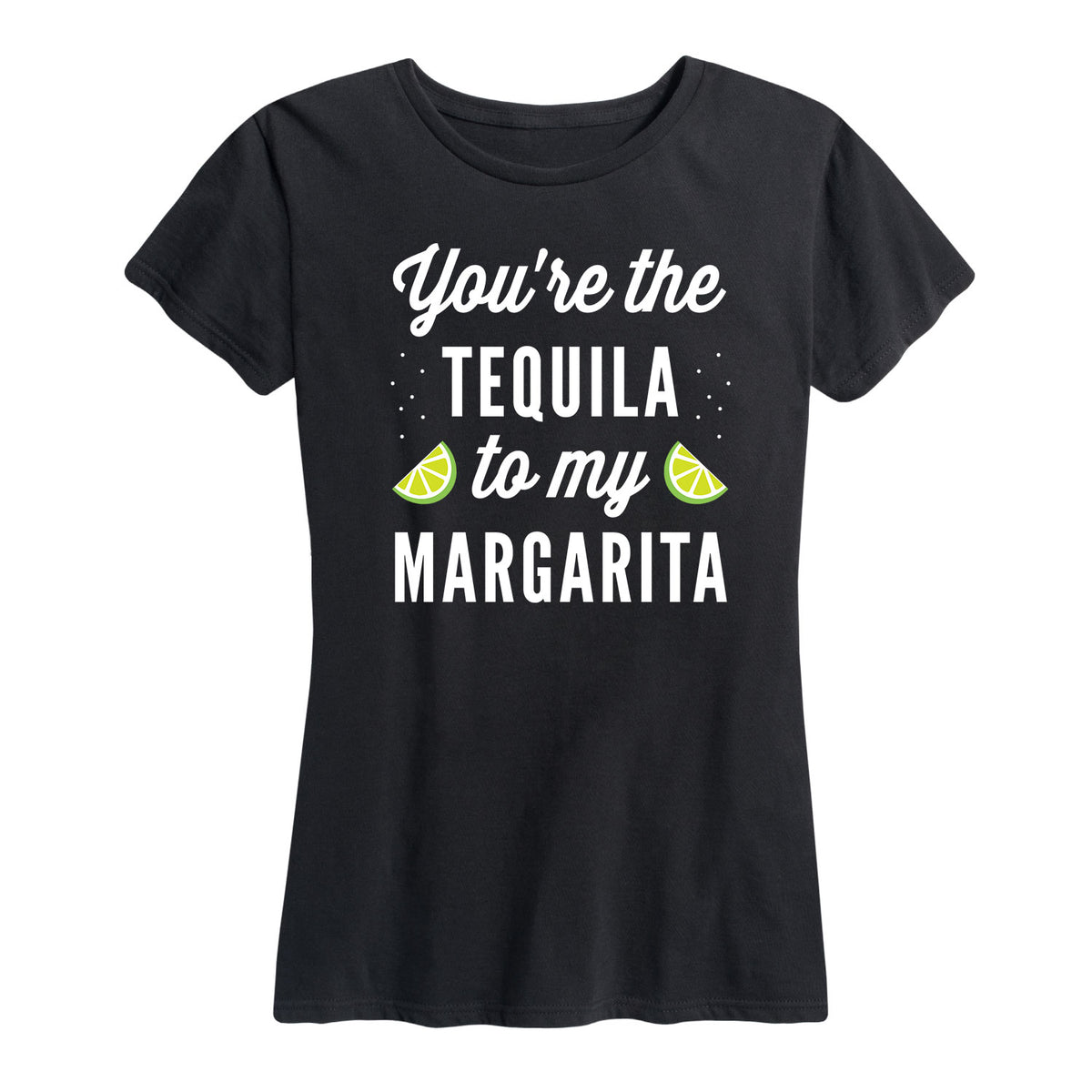 You're The Tequila To My Margarita - Women's Short Sleeve T-Shirt