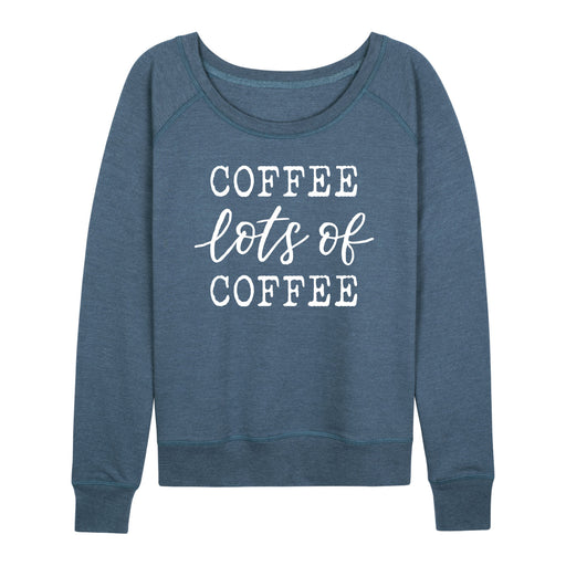 Coffee Lots Of Coffee - Women's Slouchy