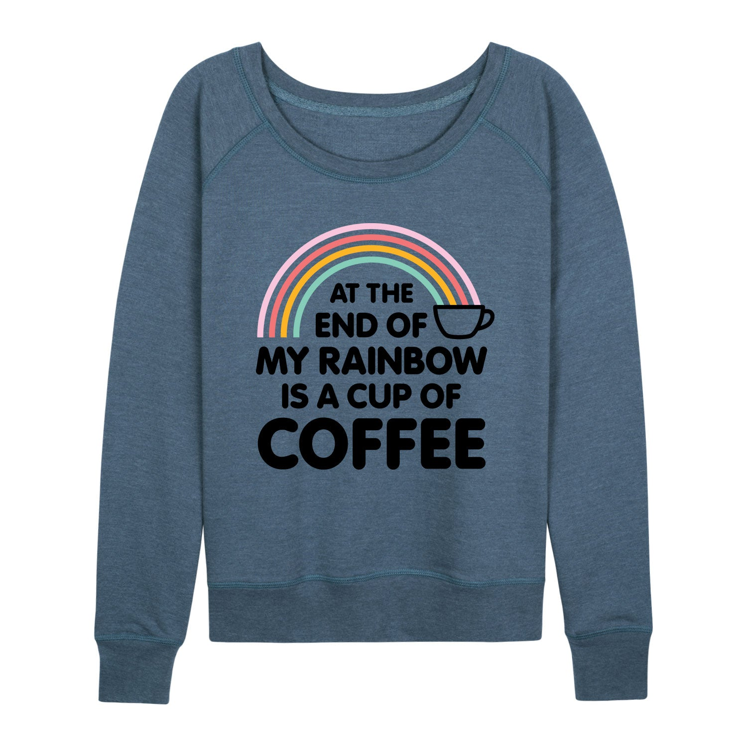 At The End Of My Rainbow Coffee - Women's Slouchy