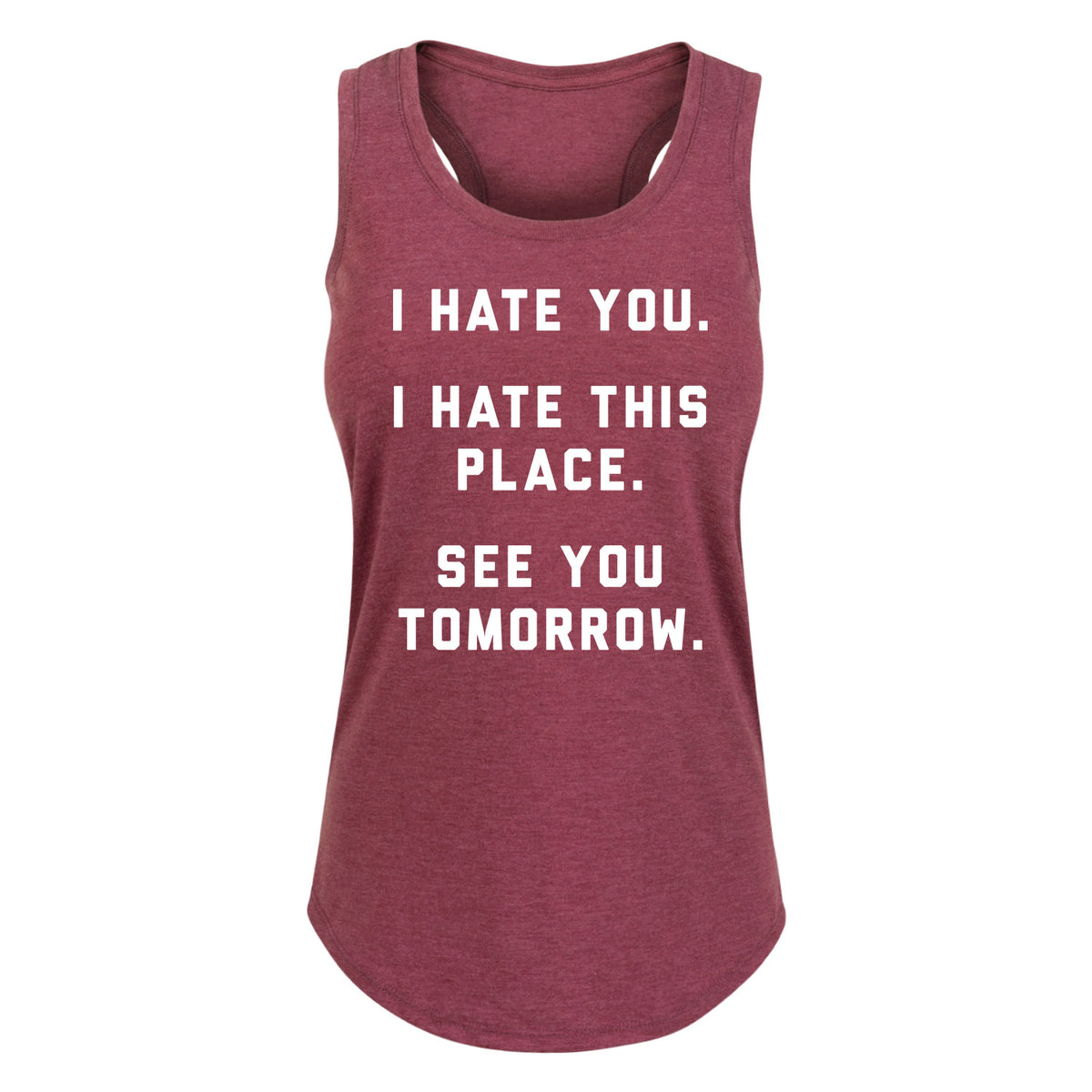 I Hate You I Hate This Place - Women's Racerback Tank