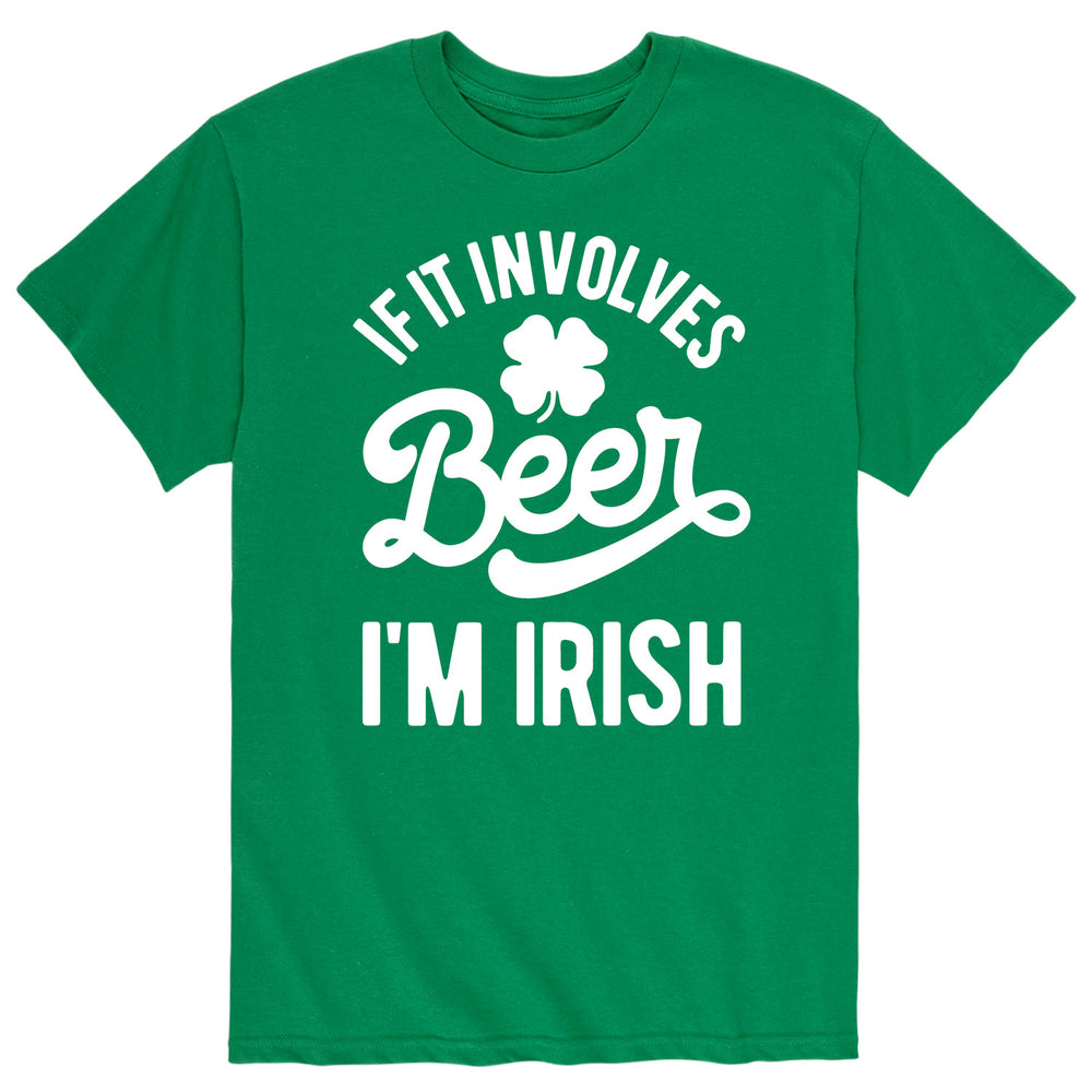 If Involves Beer Im Irish - Men's Short Sleeve T-Shirt