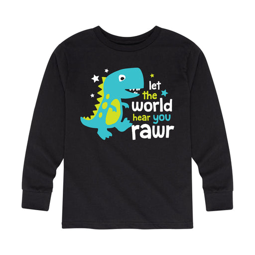 Let The World Hear You Rawr - Toddler Long Sleeve T-Shirt