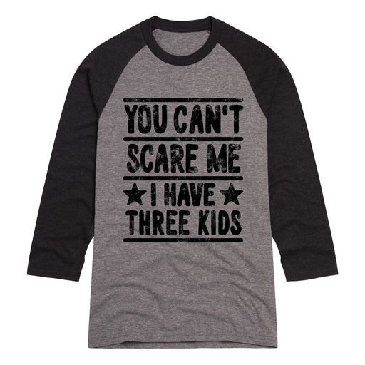 You Cant Scare Me I have Three Kids - Men's Raglan