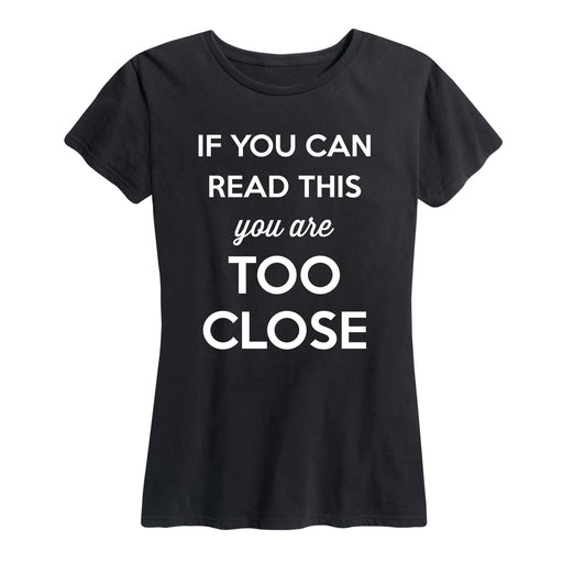 If Can Read This Too Close - Women's Short Sleeve T-Shirt