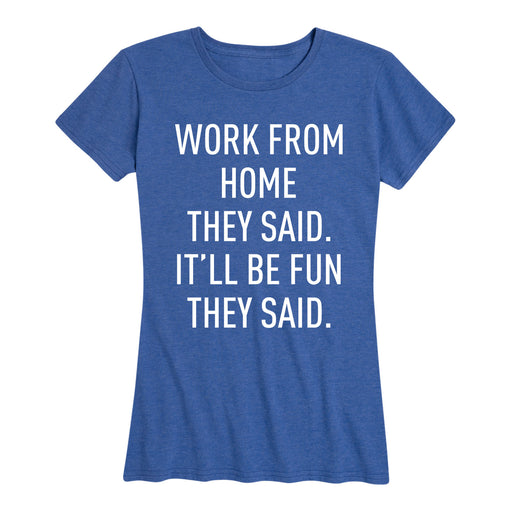 Work From Home They Said - Women's Short Sleeve T-Shirt