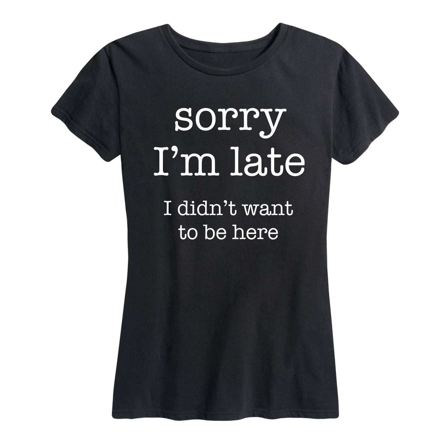 Late Didn't Want To Be Here - Women's Short Sleeve T-Shirt