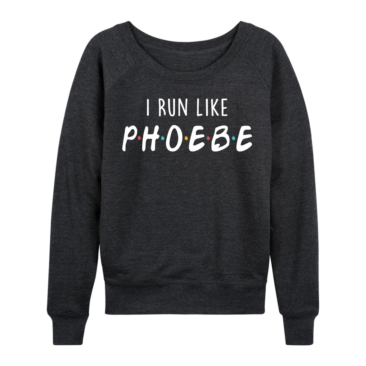 I Run Like Phoebe - Women's Slouchy