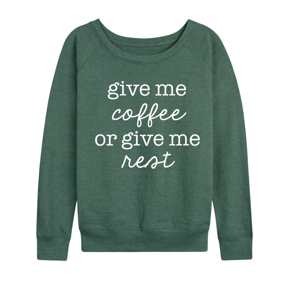 Give Me Coffee Give Me Rest - Women's Slouchy