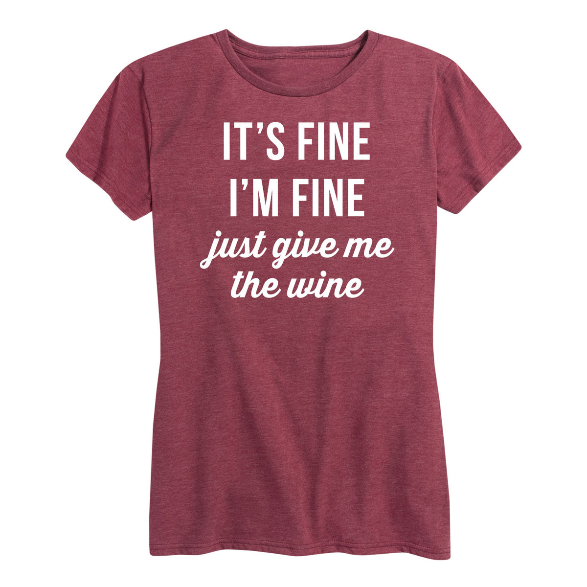 I'm Fine Just Give Me The Wine - Women's Short Sleeve T-Shirt