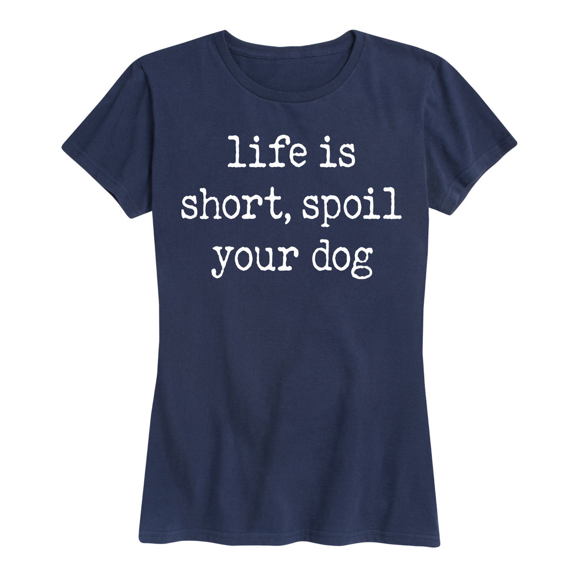 Life Is Short Spoil Your Dog - Women's Short Sleeve T-Shirt