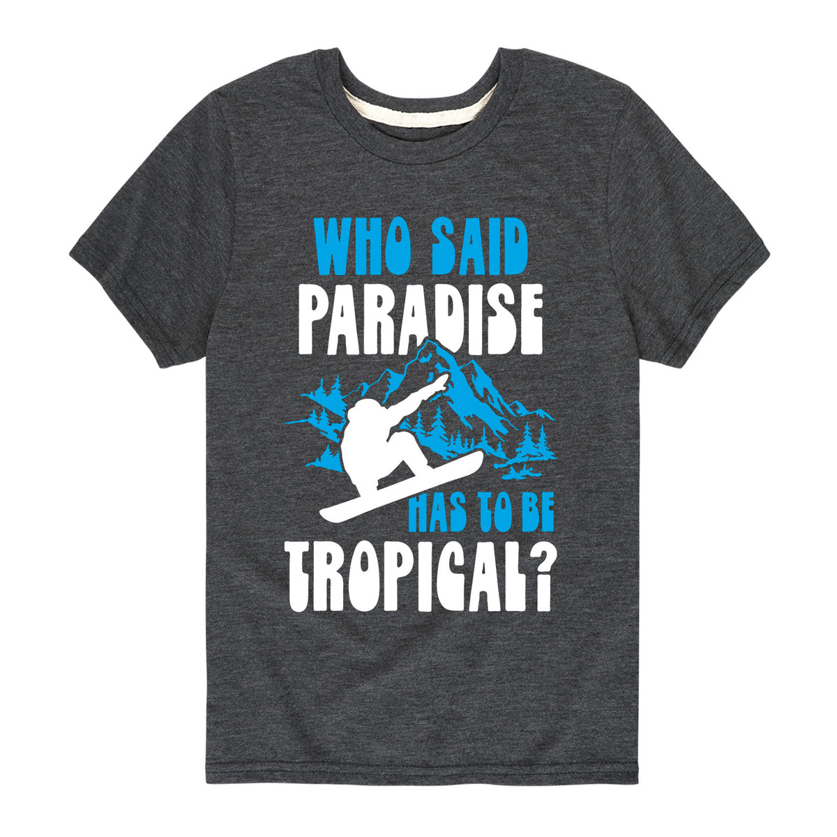 Who Said Paradise Has To Be Tropical - Youth & Toddler Short Sleeve T-Shirt