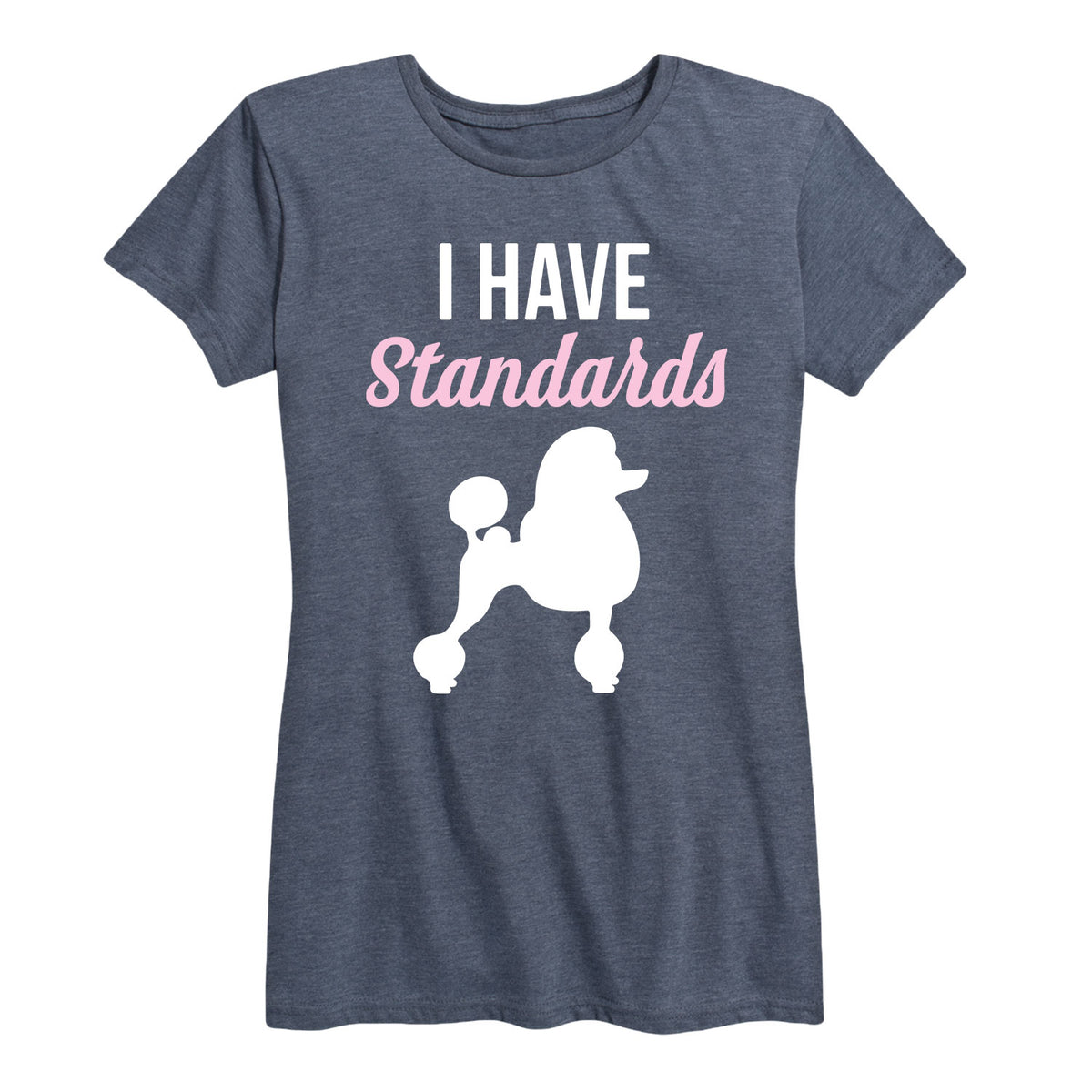 I Have Standards Poodle - Women's Short Sleeve T-Shirt