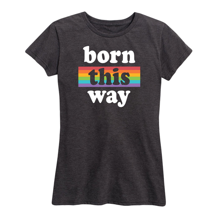 Born This Way - Women's Short Sleeve Graphic T-Shirt