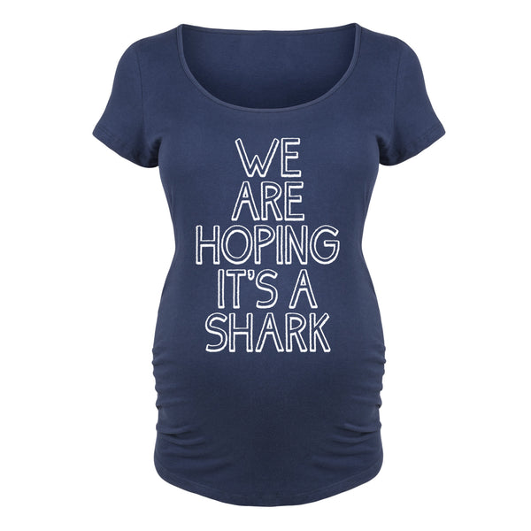 We are Hoping it's a Shark Maternity Tee