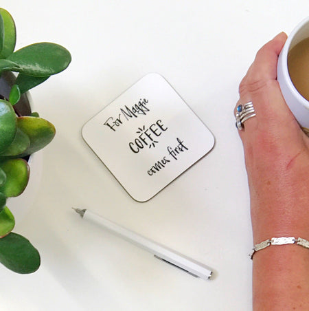 'Coffee Comes First' Coaster