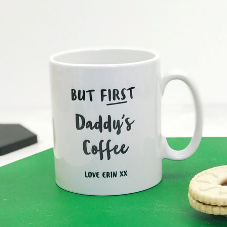 Personalised 'But First Daddy's Coffee' Mug