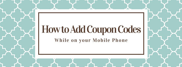 How to Add Coupon Codes While on your Phone
