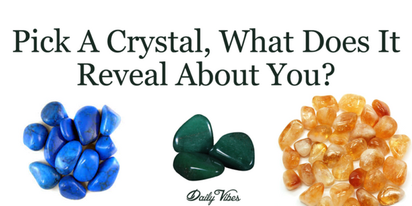 Pick A Crystal, What Does It Reveal About You?