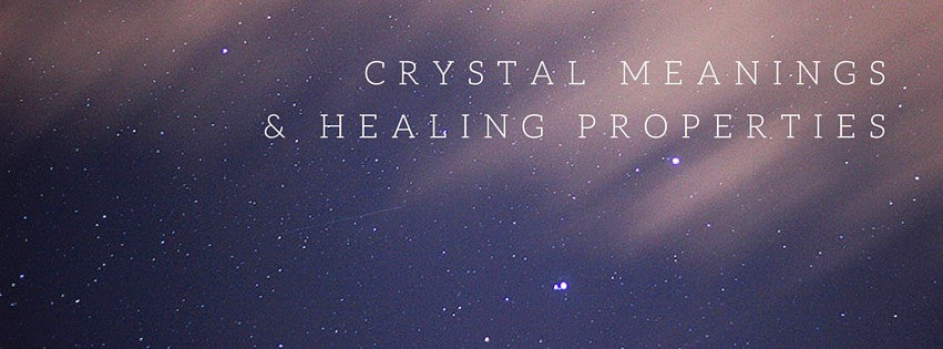 Crystal Meanings & Healing Properties - With Direct Link To Where Crystals Can Be Bought