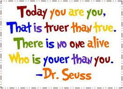 Picture of a Dr. Seuss Today you are you, That is truer than true. there is no one alive. who is youer than you.