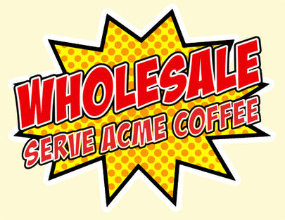 Sell Acme Coffee in your shop or restaurant.