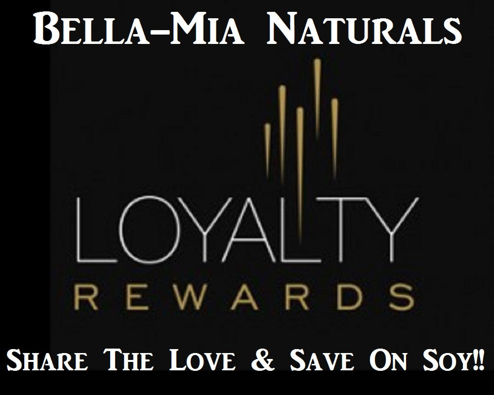 WELCOME TO THE LOYALTY PROGRAM AT BELLA-MIA NATURALS SOY CANDLES & DECOR!!