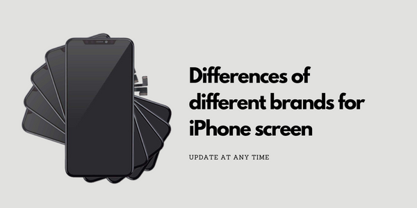 Differences of Different Brands for iPhone Screen
