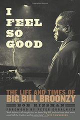 "Big Bill Broonzy ""I Feel So Good: The Life and Times of Big Bill Broonzy""