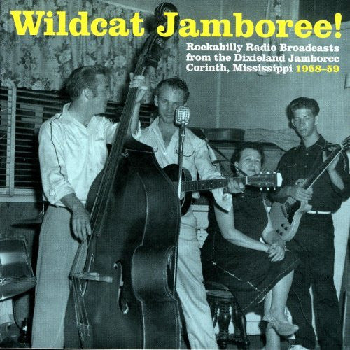 WILDCAT JAMBOREE! ROCKABILLY RADIO BROADCASTS FROM THE DIXIELAND JAMBOREE: CORINTH, MISSISSIPPI 1958-59 |Various Artists