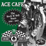 Ace Cafe - The Complete Rock and Roll Years - Various Artists