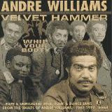 Williams', Andre  Velvet Hammer - Whip Your Booty!