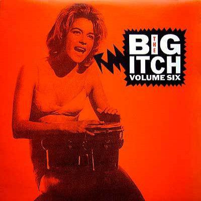 Big Itch Vol. 6 - Various Artists