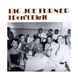 Big Joe Turner - I Don't Dig It*
