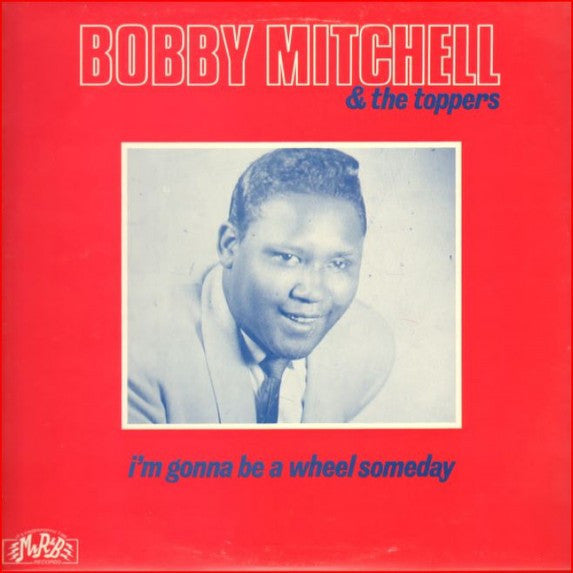Mitchell, Bobby  & The Toppers -  I m Gonna Be A Wheel Someday*