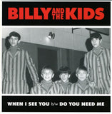 Billy and THE KIDS|WHEN I SEE YOU B/W DO YOU NEED ME?