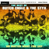 Engle, Butch & The Styx  - No Matter What You Say