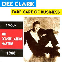 Clark, Dee - Take Care Of The Business: The Constellation Masters