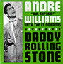 Williams, Andre - Daddy Rolling Stone