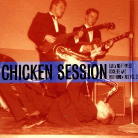 Early Northwest Rockers and Instrumentals Vol. 2 - CHICKEN SESSIONS - Various Artists