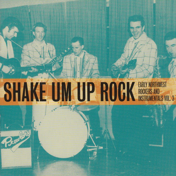 Early Northwest Rockers and Instrumentals Vol. 3 - SHAKE UM UP ROCK - Various Artists