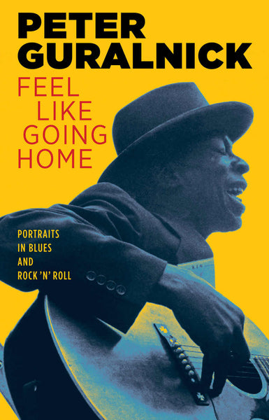 Feel Like Going Home: Portraits in Blues and Rock 'n' Roll | Peter Guralnick (261 pgs)