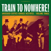 Train To Nowhere! Unissued Sixties Garage Acetates  Vol. 3 - Various Artists