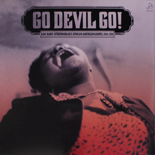 GO DEVIL GO!  Rare + Raw + Otherworldly African American Gospel 1947-1976  - Various Artists