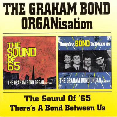 Graham Bond Organisation - The Sound Of 65 + There s A Bond Between Us