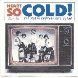 Heart So Cold! The North Country 60 s Scene - Various Artists
