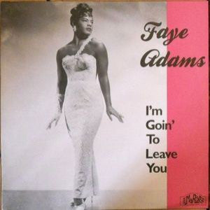 Adams, Faye - I'm Goin' To Leave You*
