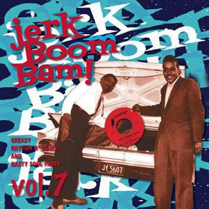 Jerk Boom Bam : Greasy Rhythm & Soul Party pt. 7 - Various Artists