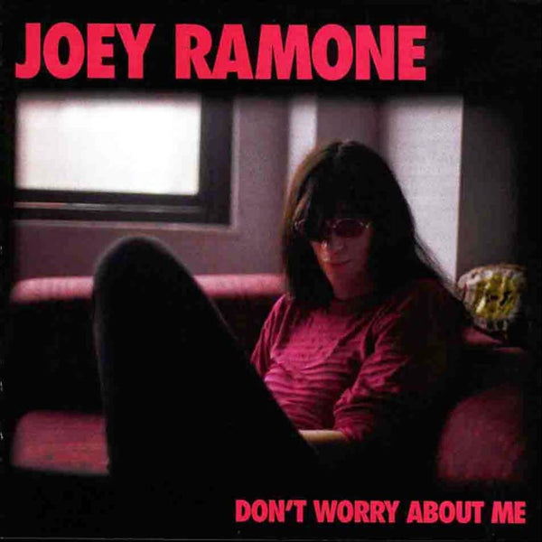 Ramone, Joey|Don't Worry About me