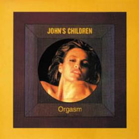 John´s Children  - Orgasm