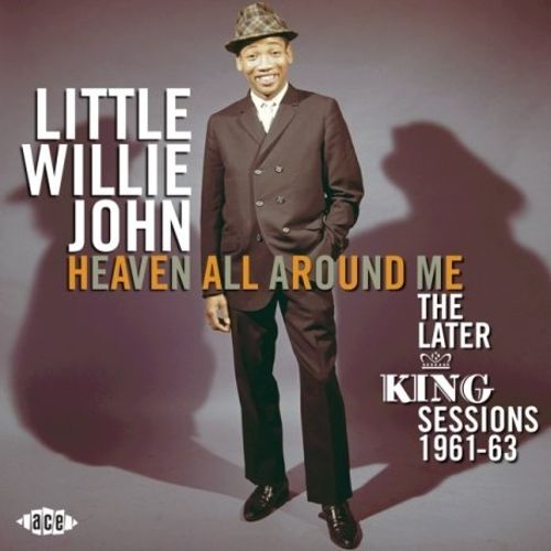 LITTLE WILLIE JOHN|Heaven All Around Me - The Later King Sessions 1961-63